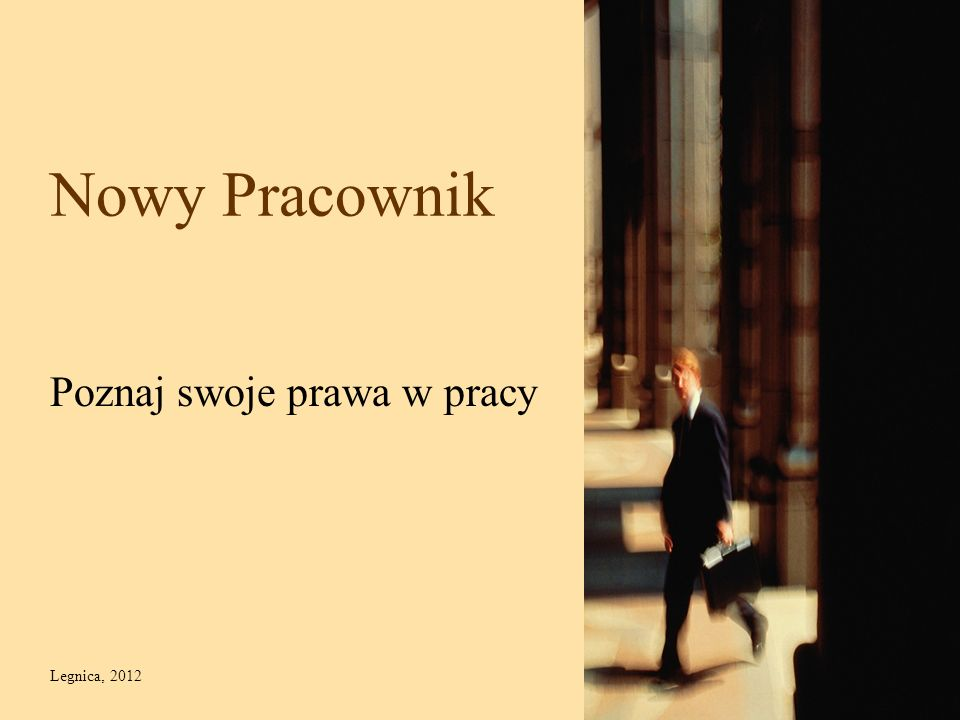 Nowy Pracownik Poznaj swoje prawa w pracy Legnica, 2012