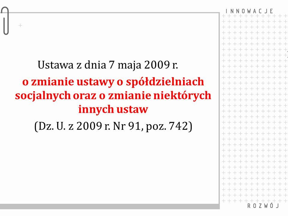 Ustawa z dnia 7 maja 2009 r. o zmianie ustawy o spółdzielniach socjalnych oraz o zmianie niektórych innych ustaw (Dz. U. z 2009 r. Nr 91, poz. 742)