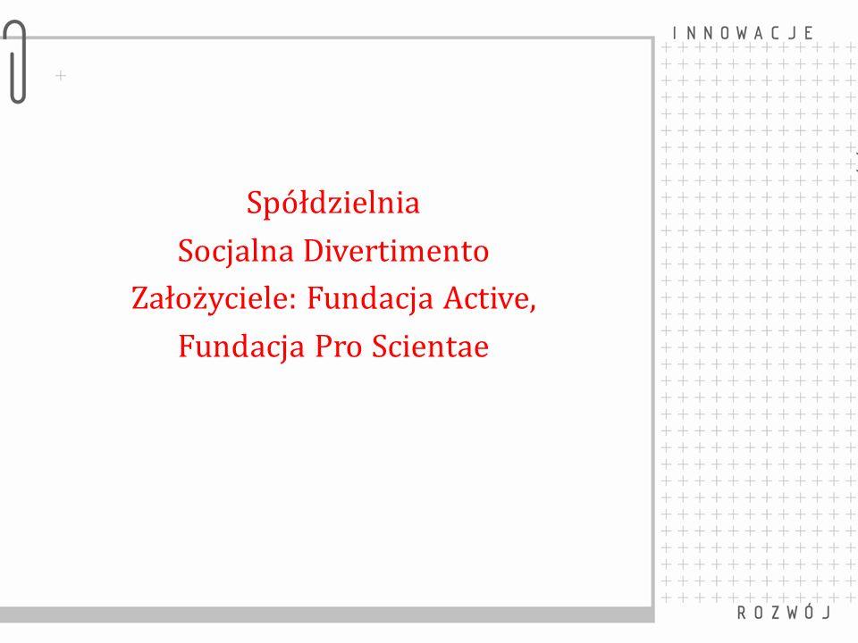 Spółdzielnia Socjalna Divertimento Założyciele: Fundacja Active, Fundacja Pro Scientae