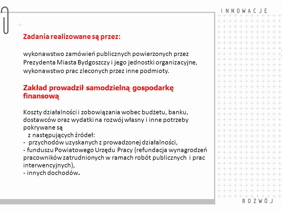 Zadania realizowane są przez: wykonawstwo zamówień publicznych powierzonych przez Prezydenta Miasta Bydgoszczy i jego jednostki organizacyjne, wykonaw