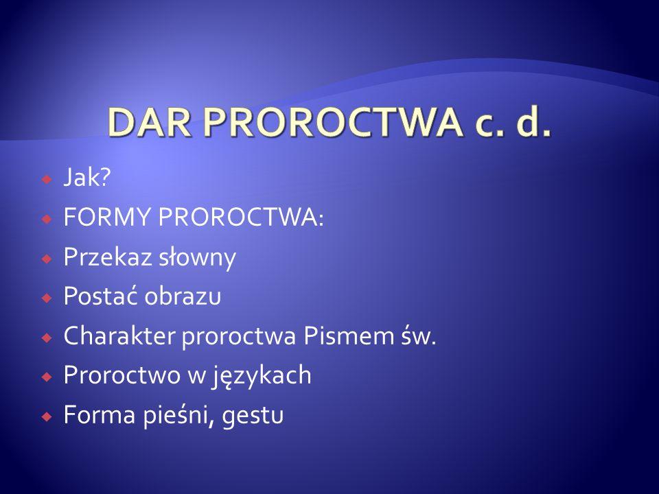 Jak? FORMY PROROCTWA: Przekaz słowny Postać obrazu Charakter proroctwa Pismem św. Proroctwo w językach Forma pieśni, gestu
