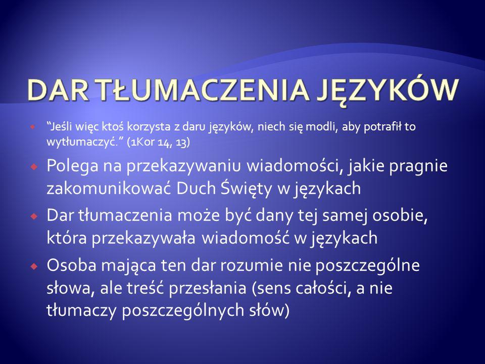 Jeśli więc ktoś korzysta z daru języków, niech się modli, aby potrafił to wytłumaczyć. (1Kor 14, 13) Polega na przekazywaniu wiadomości, jakie pragnie