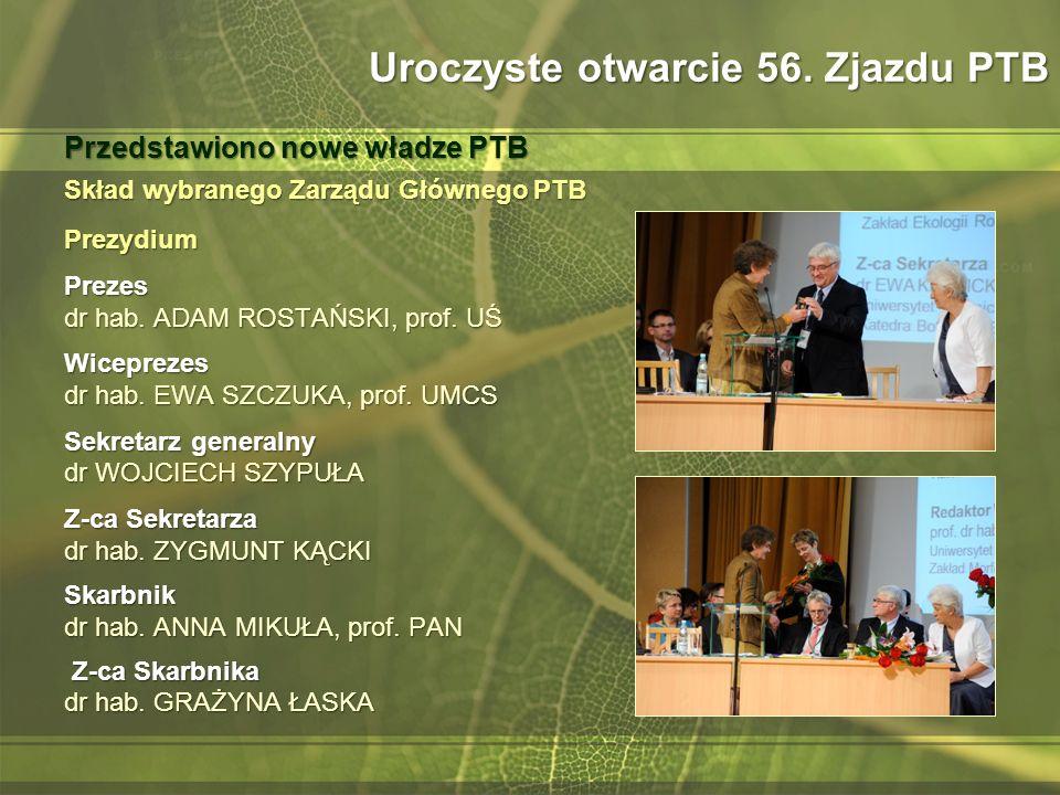 Skład wybranego Zarządu Głównego PTB Prezydium Prezes dr hab. ADAM ROSTAŃSKI, prof. UŚ Wiceprezes dr hab. EWA SZCZUKA, prof. UMCS Sekretarz generalny