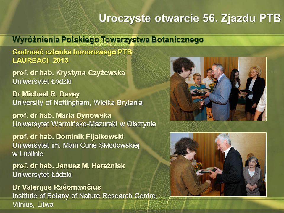 Godność członka honorowego PTB LAUREACI 2013 prof. dr hab. Krystyna Czyżewska Uniwersytet Łódzki Dr Michael R. Davey University of Nottingham, Wielka