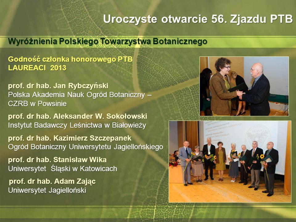 Godność członka honorowego PTB LAUREACI 2013 prof. dr hab. Jan Rybczyński Polska Akademia Nauk Ogród Botaniczny – CZRB w Powsinie prof. dr hab. Aleksa