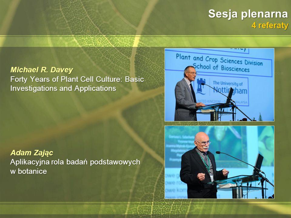 Sesja plenarna 4 referaty Michael R. Davey Forty Years of Plant Cell Culture: Basic Investigations and Applications Adam Zając Aplikacyjna rola badań