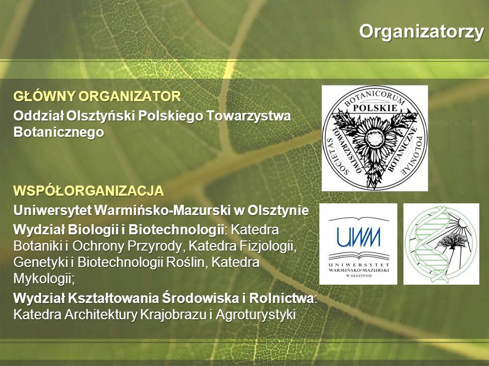 Organizatorzy GŁÓWNY ORGANIZATOR Oddział Olsztyński Polskiego Towarzystwa Botanicznego WSPÓŁORGANIZACJA Uniwersytet Warmińsko-Mazurski w Olsztynie Wyd