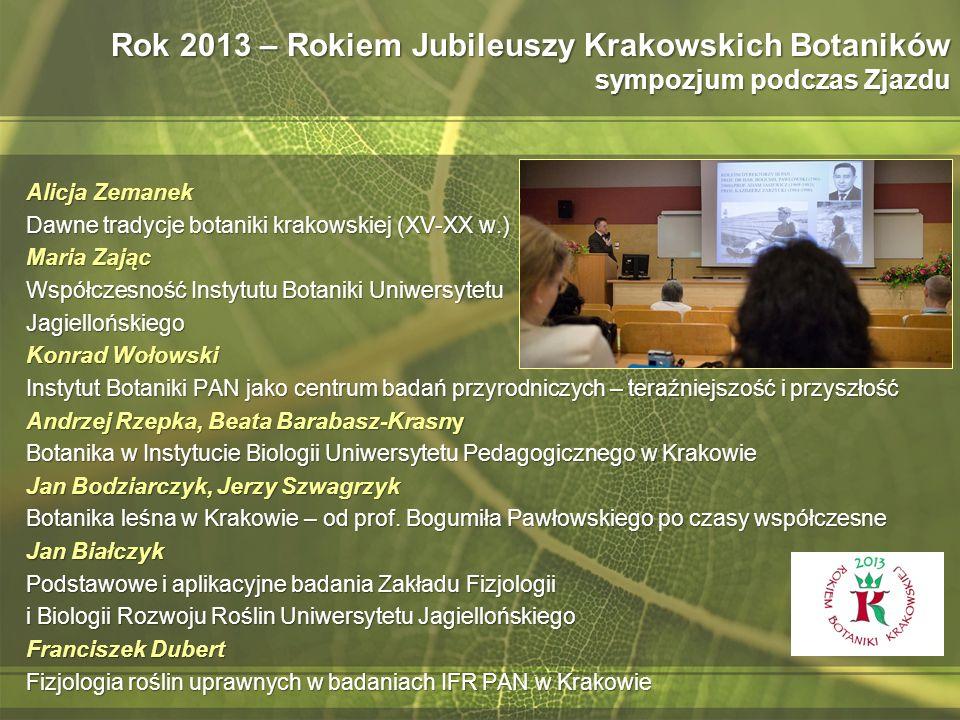 Rok 2013 – Rokiem Jubileuszy Krakowskich Botaników sympozjum podczas Zjazdu Alicja Zemanek Dawne tradycje botaniki krakowskiej (XV-XX w.) Maria Zając