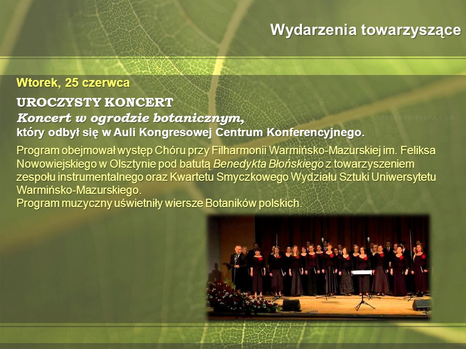 Wydarzenia towarzyszące Wtorek, 25 czerwca UROCZYSTY KONCERT Koncert w ogrodzie botanicznym, który odbył się w Auli Kongresowej Centrum Konferencyjnego.