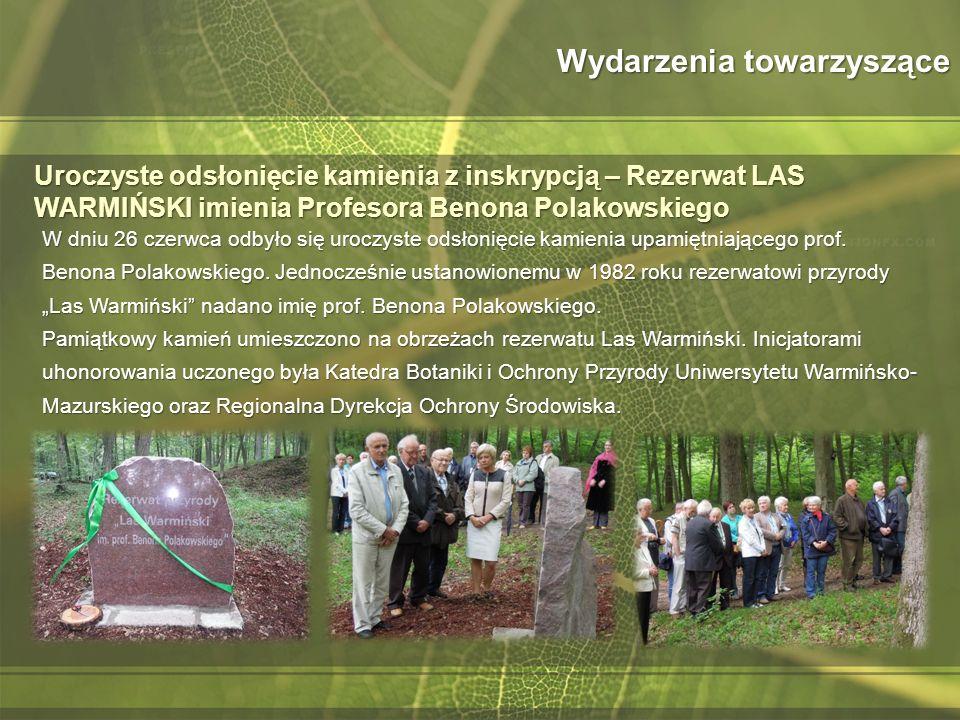 Wydarzenia towarzyszące Uroczyste odsłonięcie kamienia z inskrypcją – Rezerwat LAS WARMIŃSKI imienia Profesora Benona Polakowskiego W dniu 26 czerwca