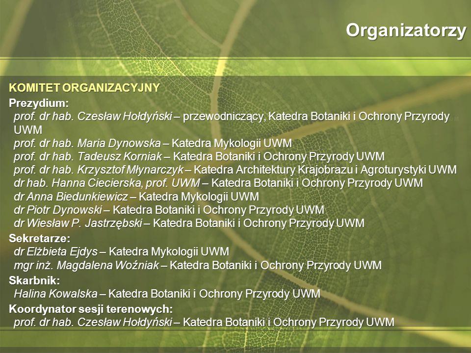 Organizatorzy KOMITET ORGANIZACYJNY Prezydium: prof. dr hab. Czesław Hołdyński – przewodniczący, Katedra Botaniki i Ochrony Przyrody UWM prof. dr hab.