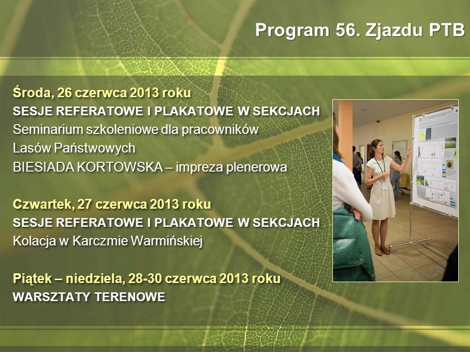 Program 56. Zjazdu PTB Środa, 26 czerwca 2013 roku SESJE REFERATOWE I PLAKATOWE W SEKCJACH Seminarium szkoleniowe dla pracowników Lasów Państwowych BI