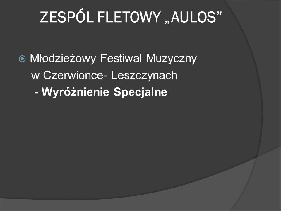 ZESPÓL FLETOWY AULOS Młodzieżowy Festiwal Muzyczny w Czerwionce- Leszczynach - Wyróżnienie Specjalne