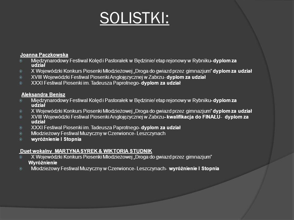 SOLISTKI: Joanna Paczkowska Międzynarodowy Festiwal Kolęd i Pastorałek w Będzinie/ etap rejonowy w Rybniku- dyplom za udział X Wojewódzki Konkurs Pios