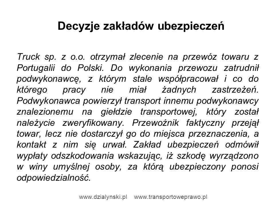 Decyzje zakładów ubezpieczeń Truck sp. z o.o. otrzymał zlecenie na przewóz towaru z Portugalii do Polski. Do wykonania przewozu zatrudnił podwykonawcę
