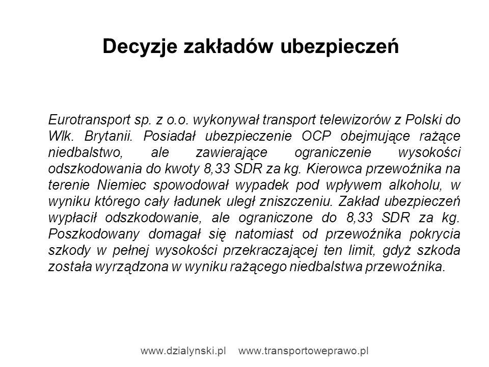 Decyzje zakładów ubezpieczeń Eurotransport sp. z o.o. wykonywał transport telewizorów z Polski do Wlk. Brytanii. Posiadał ubezpieczenie OCP obejmujące