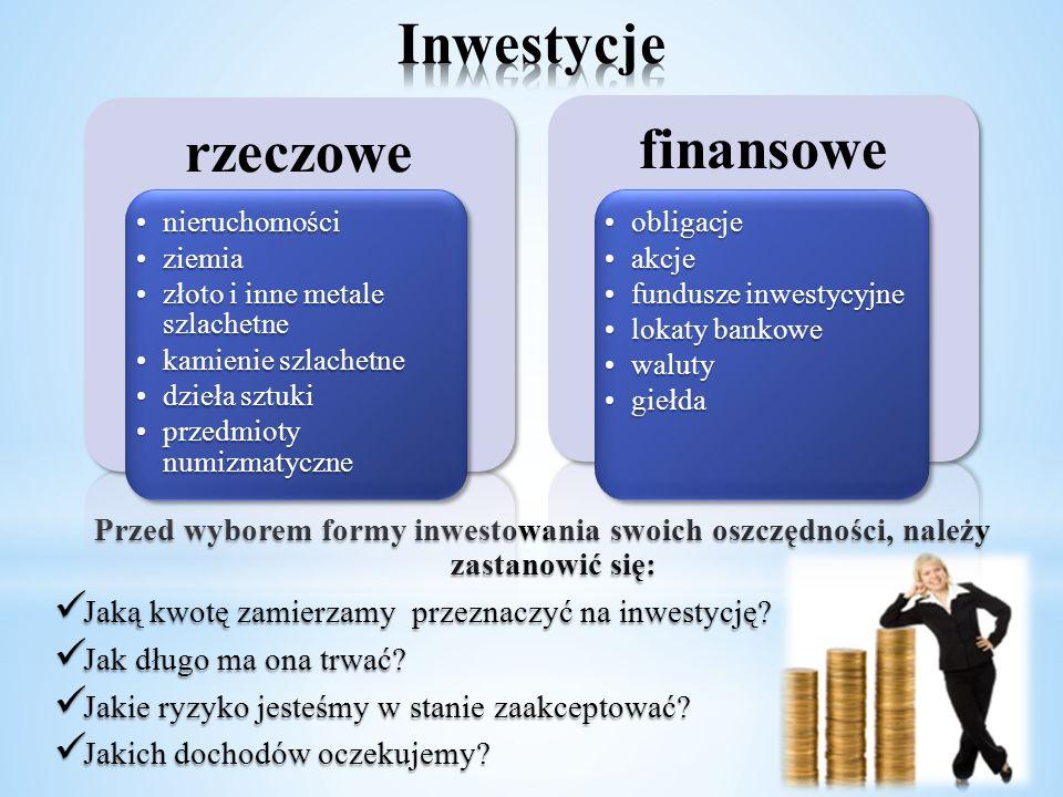 Przed wyborem formy inwestowania swoich oszczędności, należy zastanowić się: Jaką kwotę zamierzamy przeznaczyć na inwestycję? Jaką kwotę zamierzamy pr