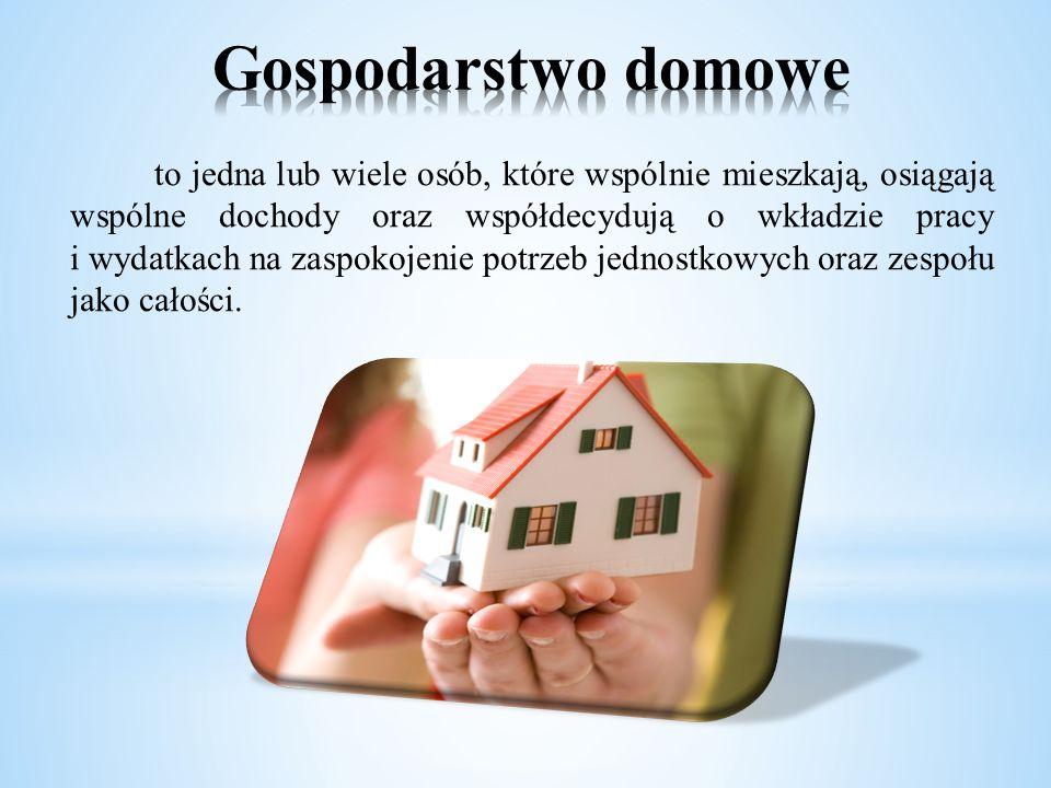to jedna lub wiele osób, które wspólnie mieszkają, osiągają wspólne dochody oraz współdecydują o wkładzie pracy i wydatkach na zaspokojenie potrzeb je