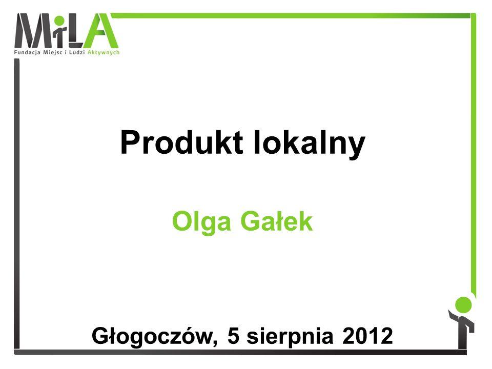 Produkt lokalny Olga Gałek Głogoczów, 5 sierpnia 2012