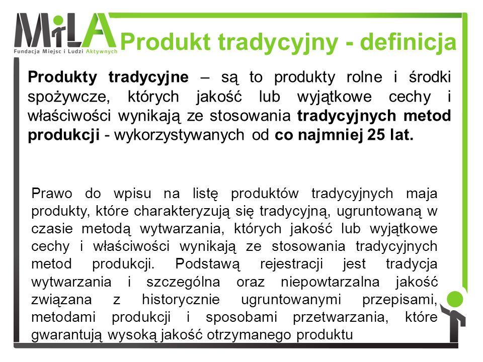 Produkt tradycyjny - definicja Produkty tradycyjne – są to produkty rolne i środki spożywcze, których jakość lub wyjątkowe cechy i właściwości wynikaj