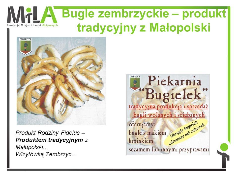Bugle zembrzyckie – produkt tradycyjny z Małopolski Produkt Rodziny Fidelus – Produktem tradycyjnym z Małopolski... Wizytówką Zembrzyc...