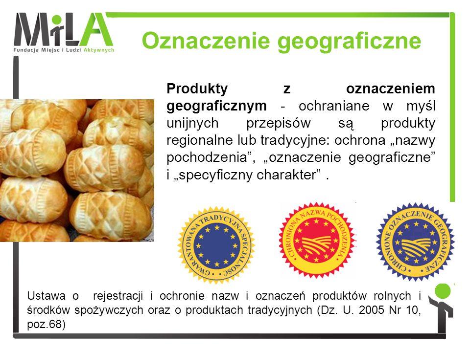 Oznaczenie geograficzne Produkty z oznaczeniem geograficznym - ochraniane w myśl unijnych przepisów są produkty regionalne lub tradycyjne: ochrona naz