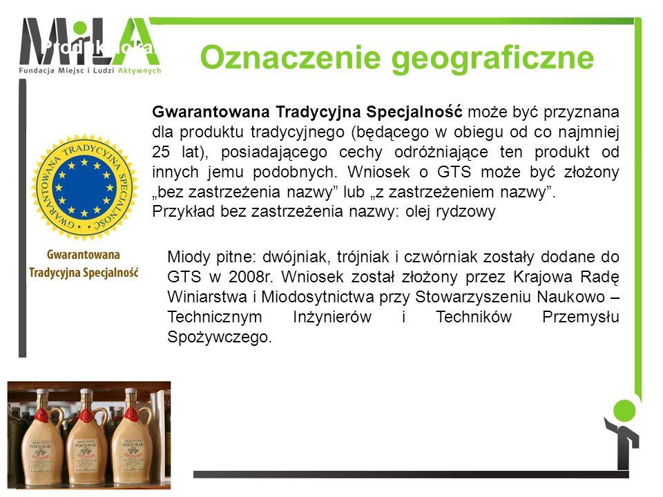 Oznaczenie geograficzne Produkt lokalny Gwarantowana Tradycyjna Specjalność może być przyznana dla produktu tradycyjnego (będącego w obiegu od co najm
