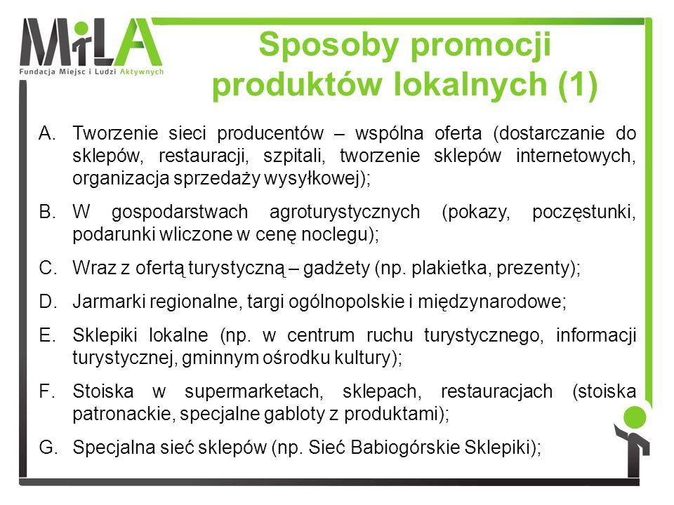 Sposoby promocji produktów lokalnych (1) A.Tworzenie sieci producentów – wspólna oferta (dostarczanie do sklepów, restauracji, szpitali, tworzenie skl