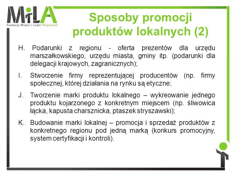 Sposoby promocji produktów lokalnych (2) H. Podarunki z regionu - oferta prezentów dla urzędu marszałkowskiego, urzędu miasta, gminy itp. (podarunki d