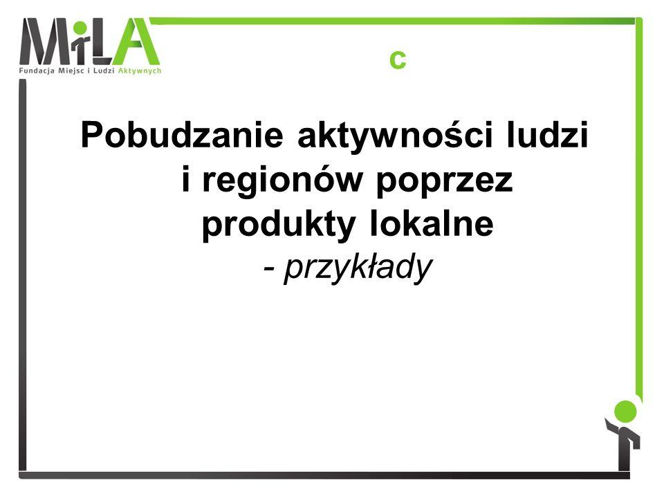 c Pobudzanie aktywności ludzi i regionów poprzez produkty lokalne - przykłady