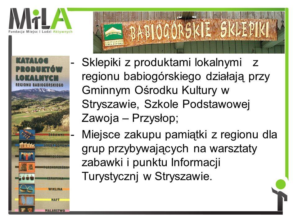 zna -Sklepiki z produktami lokalnymi z regionu babiogórskiego działają przy Gminnym Ośrodku Kultury w Stryszawie, Szkole Podstawowej Zawoja – Przysłop