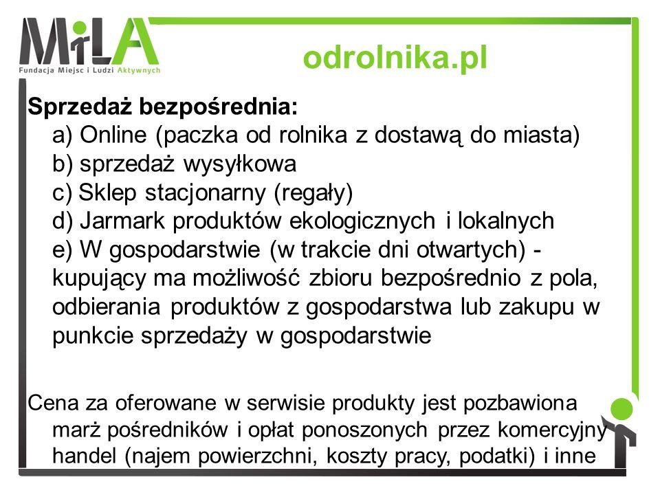 odrolnika.pl Sprzedaż bezpośrednia: a) Online (paczka od rolnika z dostawą do miasta) b) sprzedaż wysyłkowa c) Sklep stacjonarny (regały) d) Jarmark p