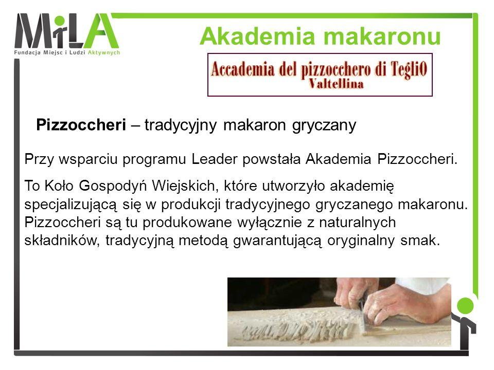 Akademia makaronu Przy wsparciu programu Leader powstała Akademia Pizzoccheri. To Koło Gospodyń Wiejskich, które utworzyło akademię specjalizującą się