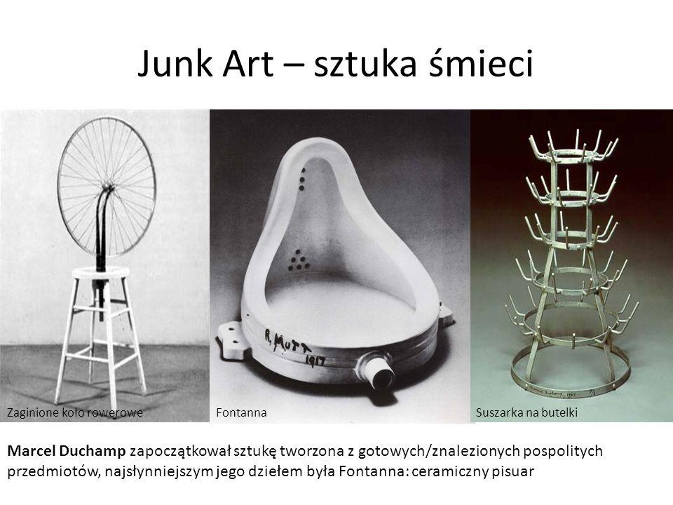 Junk Art – sztuka śmieci Marcel Duchamp zapoczątkował sztukę tworzona z gotowych/znalezionych pospolitych przedmiotów, najsłynniejszym jego dziełem była Fontanna: ceramiczny pisuar FontannaSuszarka na butelkiZaginione koło rowerowe