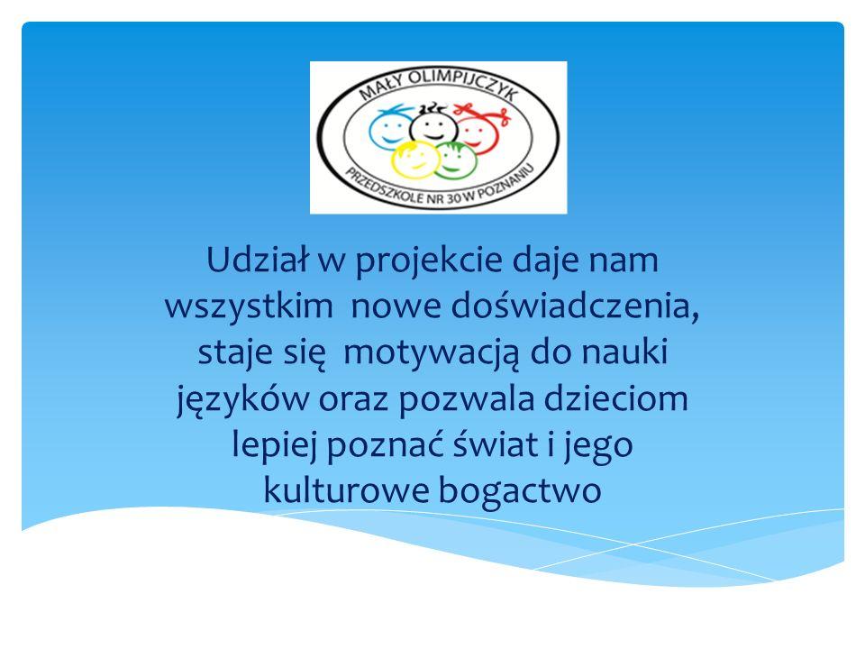 Udział w projekcie daje nam wszystkim nowe doświadczenia, staje się motywacją do nauki języków oraz pozwala dzieciom lepiej poznać świat i jego kultur
