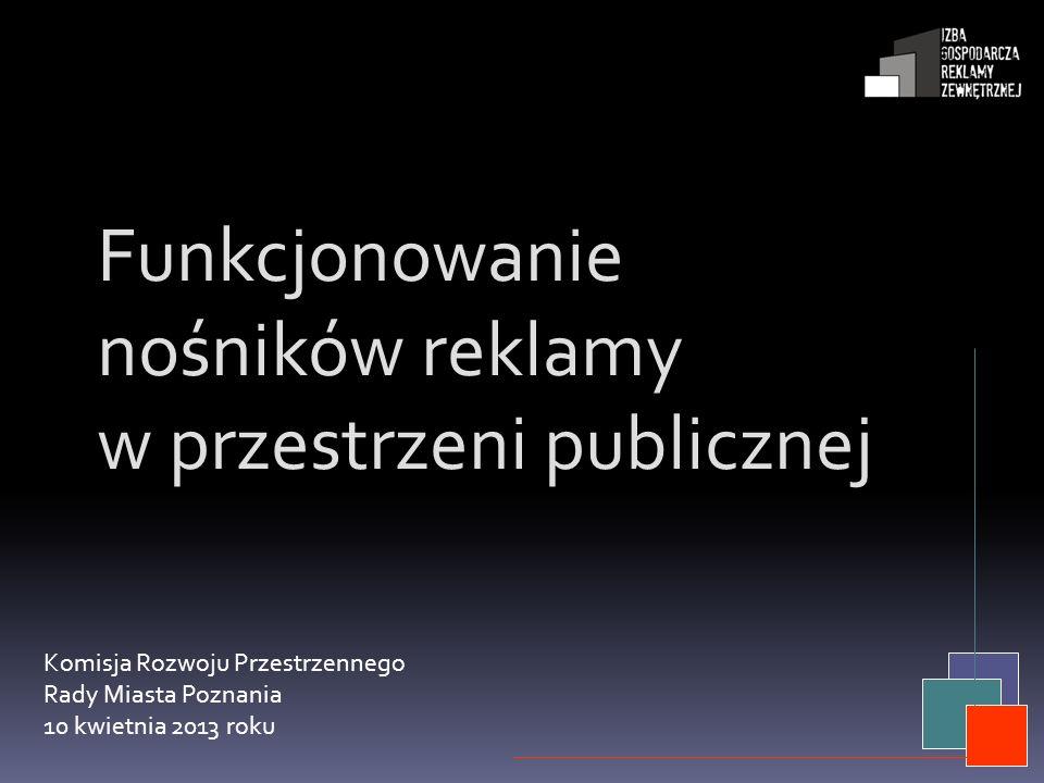 Funkcjonowanie nośników reklamy w przestrzeni publicznej Komisja Rozwoju Przestrzennego Rady Miasta Poznania 10 kwietnia 2013 roku