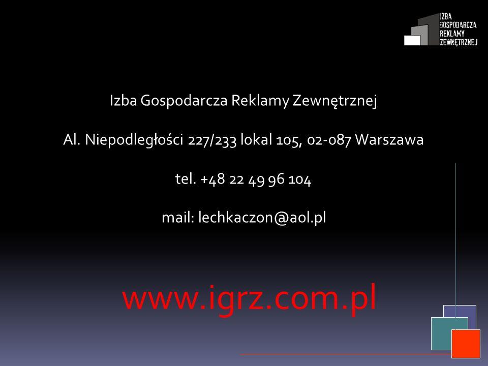 Izba Gospodarcza Reklamy Zewnętrznej Al. Niepodległości 227/233 lokal 105, 02-087 Warszawa tel. +48 22 49 96 104 mail: lechkaczon@aol.pl www.igrz.com.