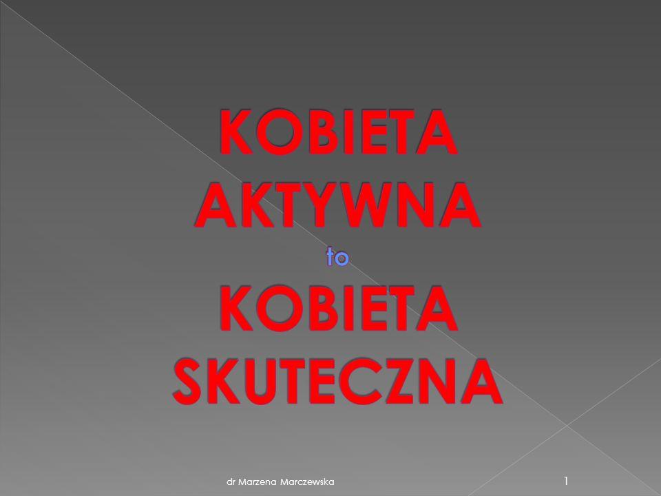 dr Marzena Marczewska 22 Czy jeszcze się dziwisz, że na kobiety zazwyczaj się nie głosuje.
