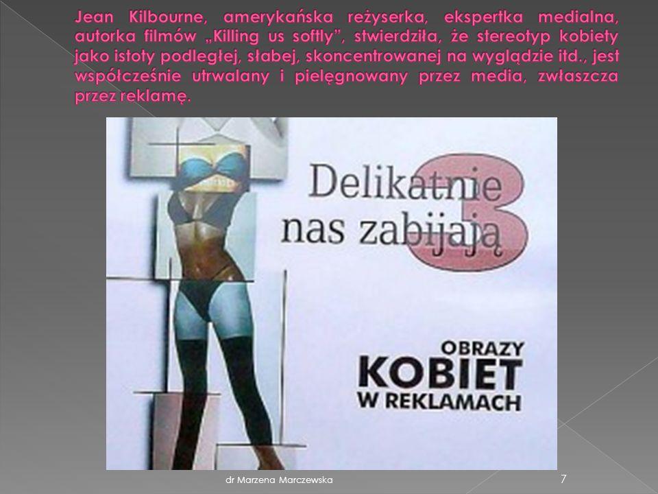 dr Marzena Marczewska 18 1.Kobieta to ciało (doskonałość, perfekcja).
