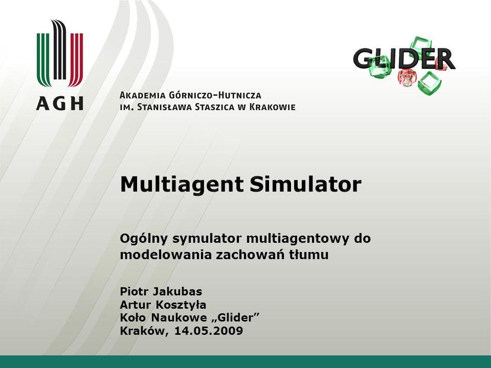 Ogólny symulator multiagentowy do modelowania zachowań tłumu Piotr Jakubas Artur Kosztyła Koło Naukowe Glider Kraków, 14.05.2009