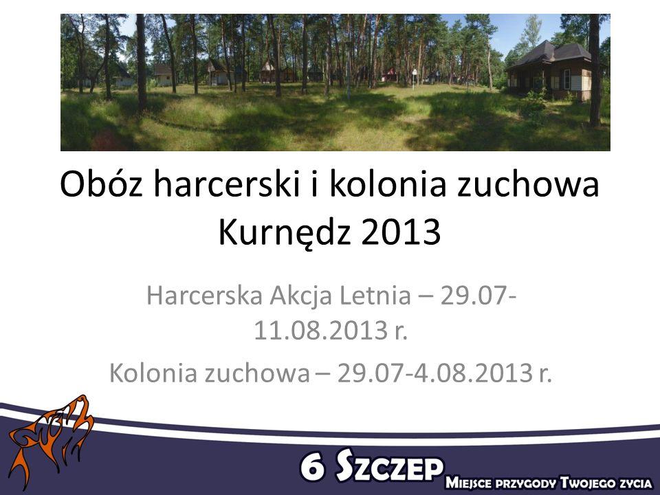 Obóz harcerski i kolonia zuchowa Kurnędz 2013 Harcerska Akcja Letnia – 29.07- 11.08.2013 r. Kolonia zuchowa – 29.07-4.08.2013 r.