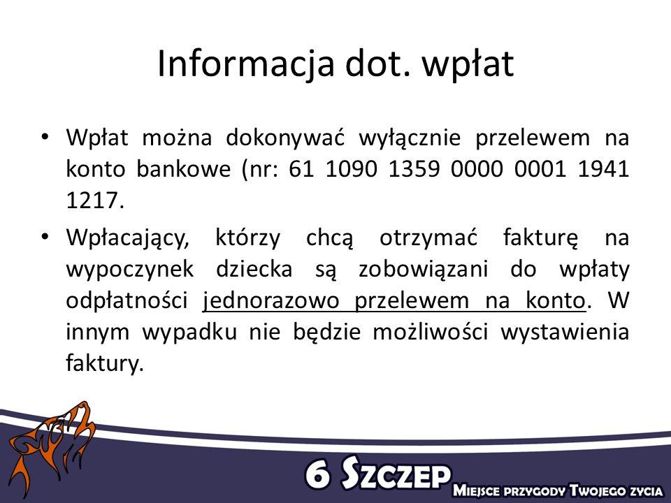 Informacja dot. wpłat Wpłat można dokonywać wyłącznie przelewem na konto bankowe (nr: 61 1090 1359 0000 0001 1941 1217. Wpłacający, którzy chcą otrzym