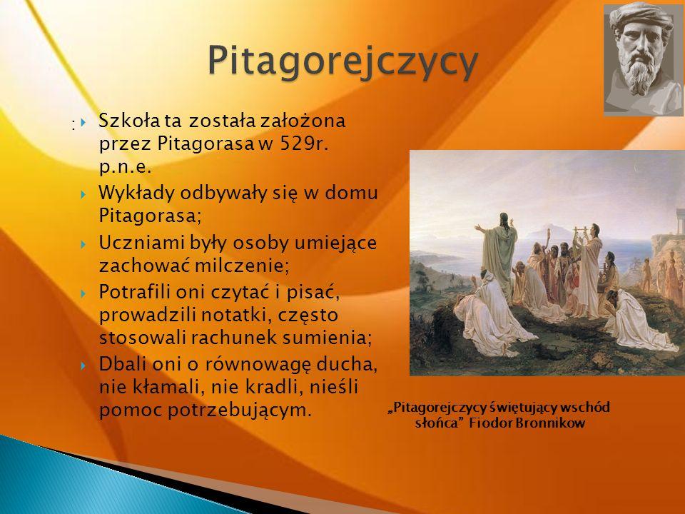 : Szkoła ta została założona przez Pitagorasa w 529r. p.n.e. Wykłady odbywały się w domu Pitagorasa; Uczniami były osoby umiejące zachować milczenie;