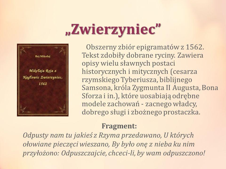 Zwierzyniec Obszerny zbiór epigramatów z 1562. Tekst zdobiły dobrane ryciny. Zawiera opisy wielu sławnych postaci historycznych i mitycznych (cesarza