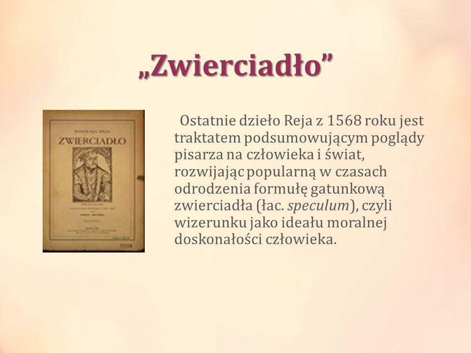 Zwierciadło Ostatnie dzieło Reja z 1568 roku jest traktatem podsumowującym poglądy pisarza na człowieka i świat, rozwijając popularną w czasach odrodz