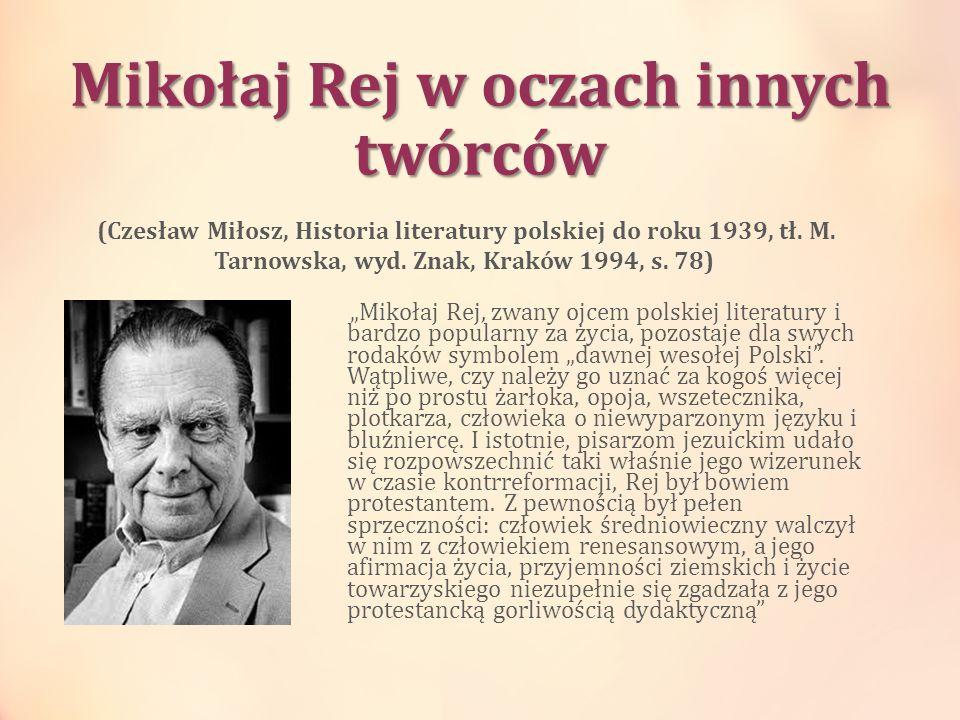 Mikołaj Rej w oczach innych twórców Mikołaj Rej, zwany ojcem polskiej literatury i bardzo popularny za życia, pozostaje dla swych rodaków symbolem daw