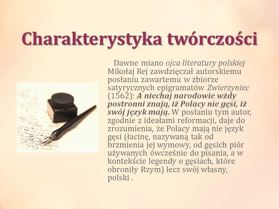 Charakterystyka twórczości Dawne miano ojca literatury polskiej Mikołaj Rej zawdzięczał autorskiemu posłaniu zawartemu w zbiorze satyrycznych epigrama