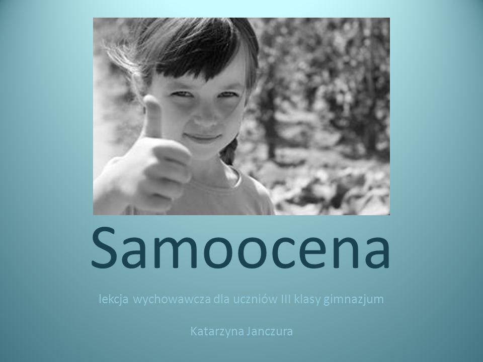 lekcja wychowawcza dla uczniów III klasy gimnazjum Katarzyna Janczura Samoocena