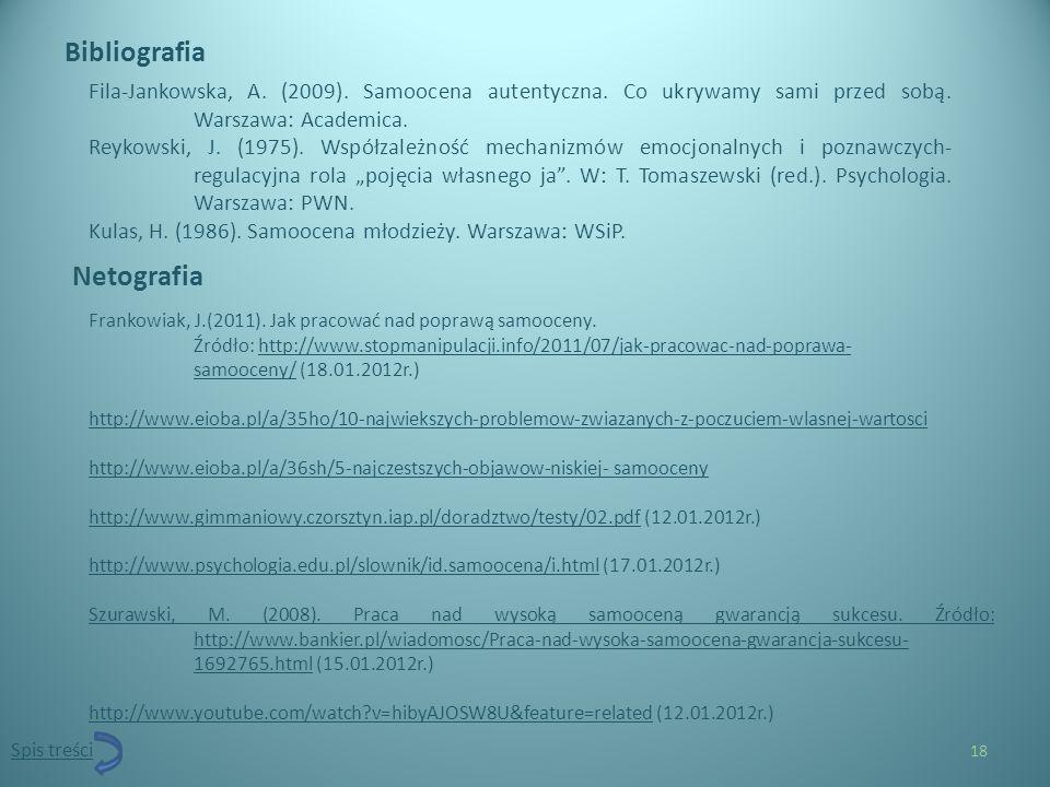 Bibliografia 18 Spis treści Frankowiak, J.(2011). Jak pracować nad poprawą samooceny. Źródło: http://www.stopmanipulacji.info/2011/07/jak-pracowac-nad