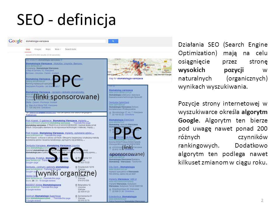 SEO - definicja SEO (wyniki organiczne) PPC (linki sponsorowane) PPC (linki sponsorowane) Działania SEO (Search Engine Optimization) mają na celu osiągnięcie przez stronę wysokich pozycji w naturalnych (organicznych) wynikach wyszukiwania.